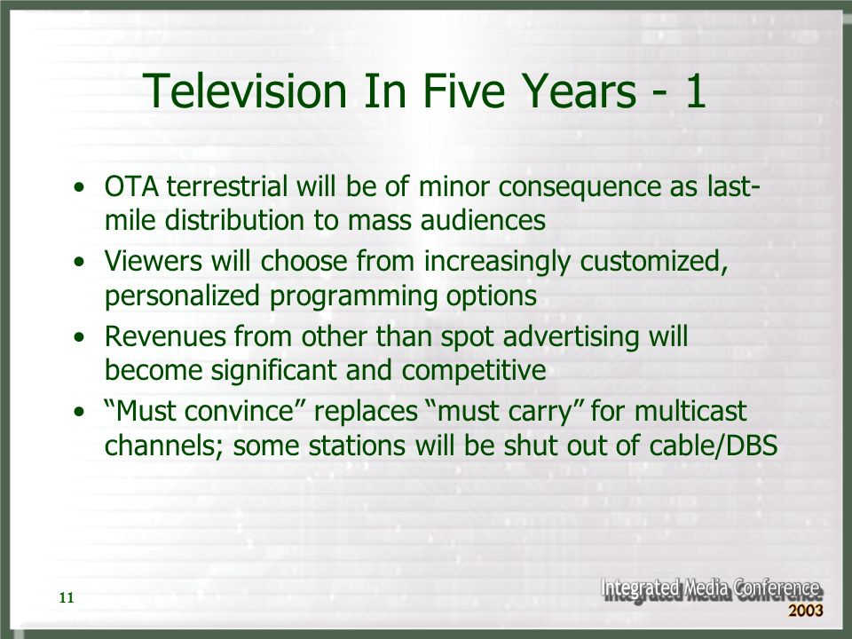 11 Television In Five Years - 1 OTA terrestrial will be of minor consequence as last- mile distribution to mass audiences Viewers will choose from inc