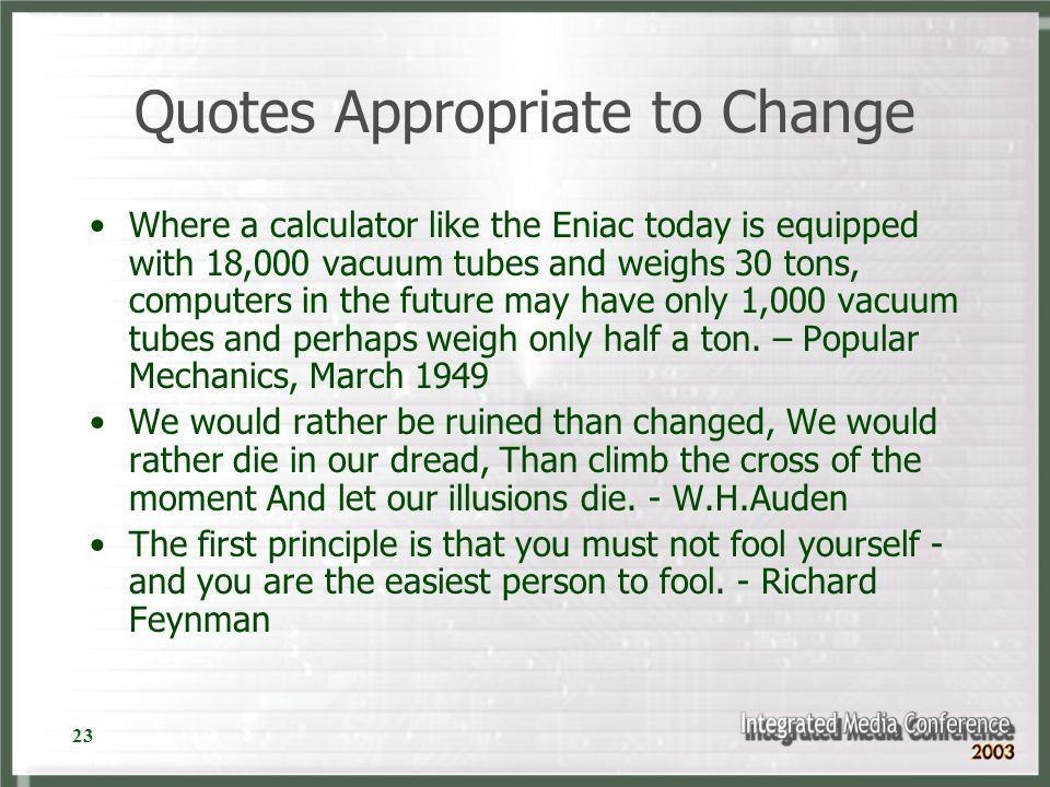 23 Quotes Appropriate to Change Where a calculator like the Eniac today is equipped with 18,000 vacuum tubes and weighs 30 tons, computers in the futu