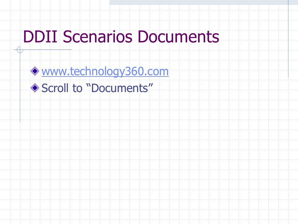 DDII Scenarios Documents www.technology360.com Scroll to Documents