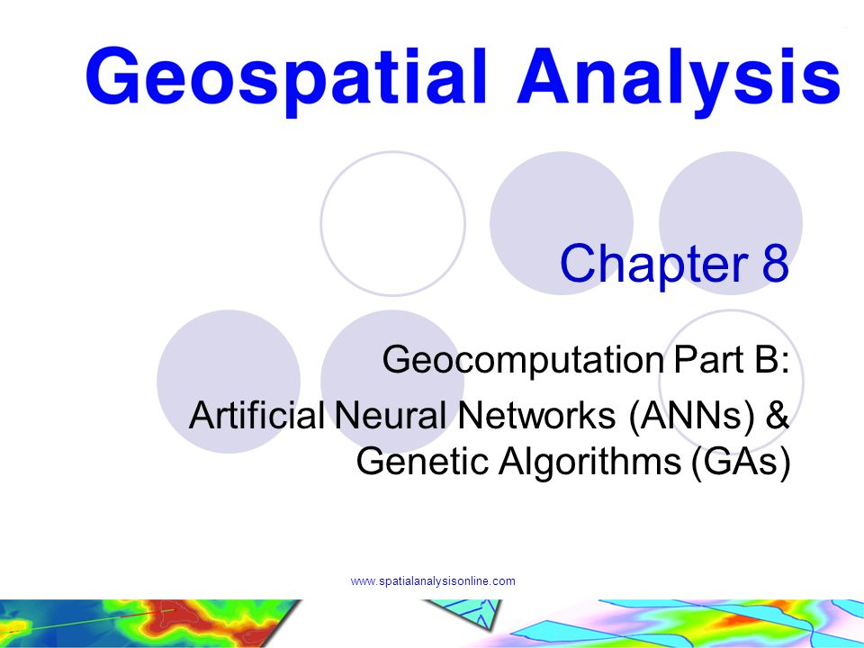 www.spatialanalysisonline.com Chapter 8 Geocomputation Part B: Artificial Neural Networks (ANNs) & Genetic Algorithms (GAs)