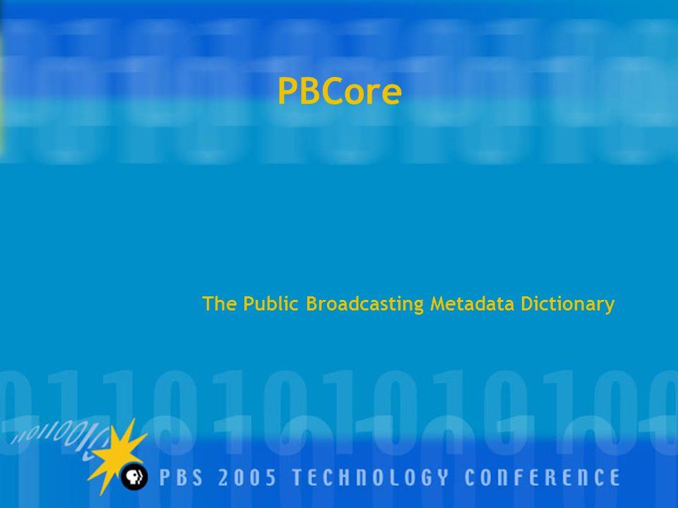 PBCore The Public Broadcasting Metadata Dictionary