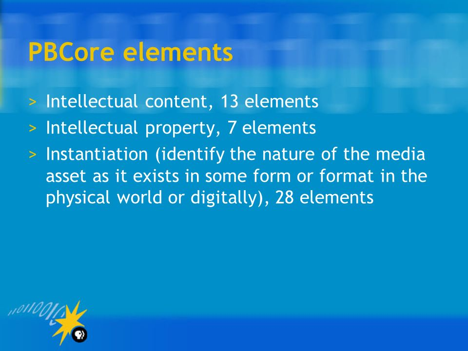 PBCore elements >Intellectual content, 13 elements >Intellectual property, 7 elements >Instantiation (identify the nature of the media asset as it exi
