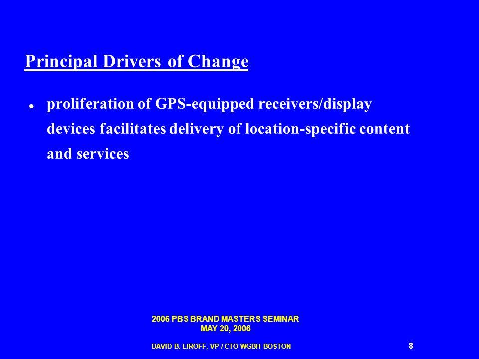 2006 PBS BRAND MASTERS SEMINAR MAY 20, 2006 DAVID B. LIROFF, VP / CTO WGBH BOSTON 8 Principal Drivers of Change proliferation of GPS-equipped receiver