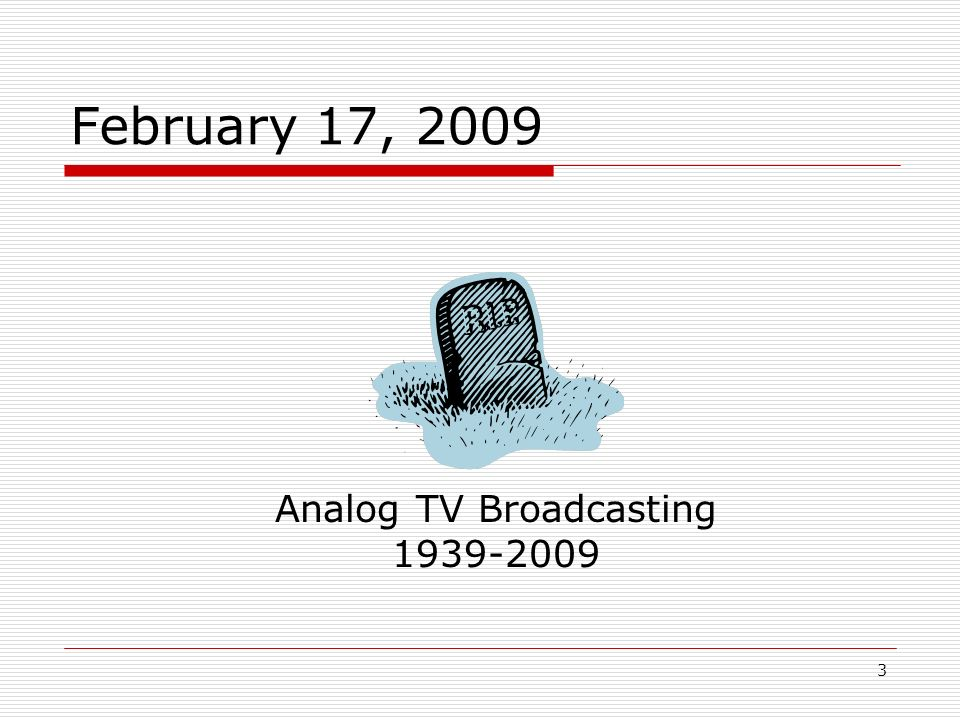 3 February 17, 2009 Analog TV Broadcasting 1939-2009