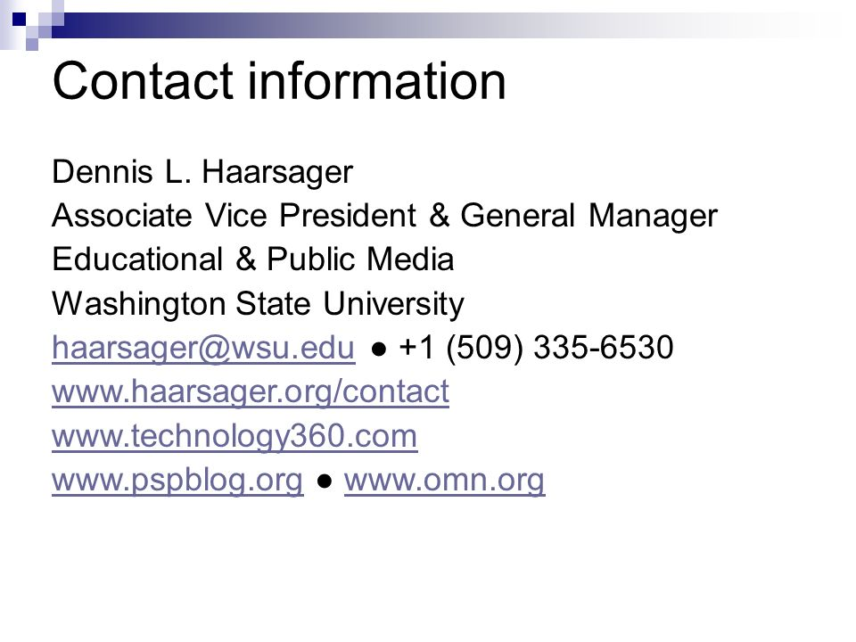 Contact information Dennis L. Haarsager Associate Vice President & General Manager Educational & Public Media Washington State University haarsager@ws