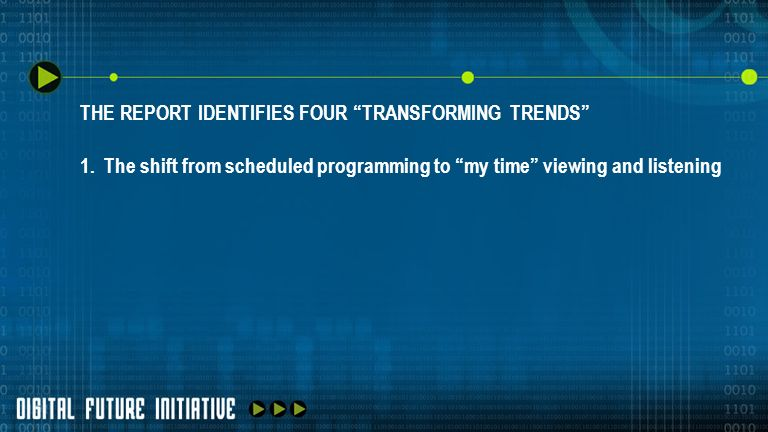 THE REPORT IDENTIFIES FOUR TRANSFORMING TRENDS 1. The shift from scheduled programming to my time viewing and listening