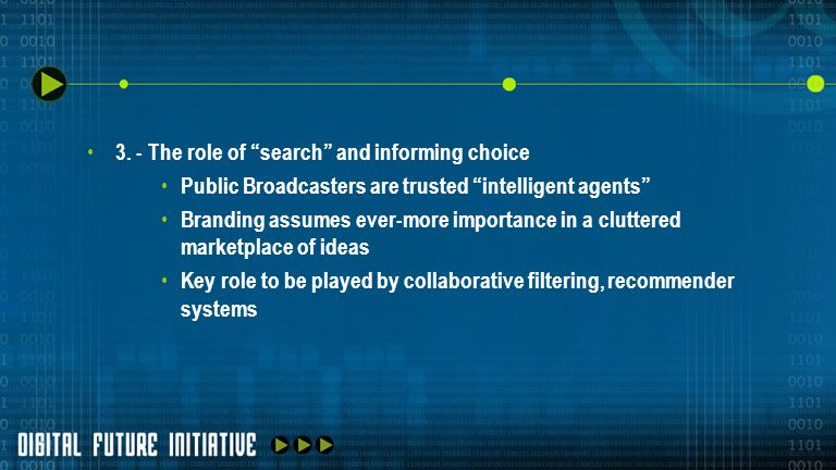 3. - The role of search and informing choice Public Broadcasters are trusted intelligent agents Branding assumes ever-more importance in a cluttered m