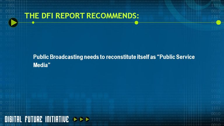 THE DFI REPORT RECOMMENDS: Public Broadcasting needs to reconstitute itself as Public Service Media