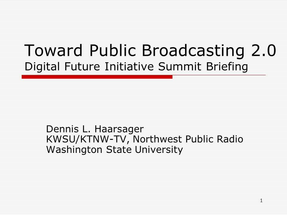 1 Toward Public Broadcasting 2.0 Digital Future Initiative Summit Briefing Dennis L.