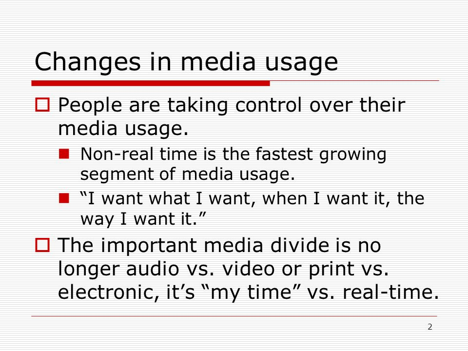 2 Changes in media usage People are taking control over their media usage. Non-real time is the fastest growing segment of media usage. I want what I