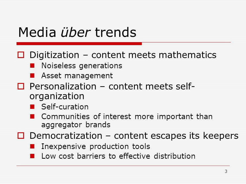 3 Media über trends Digitization – content meets mathematics Noiseless generations Asset management Personalization – content meets self- organization