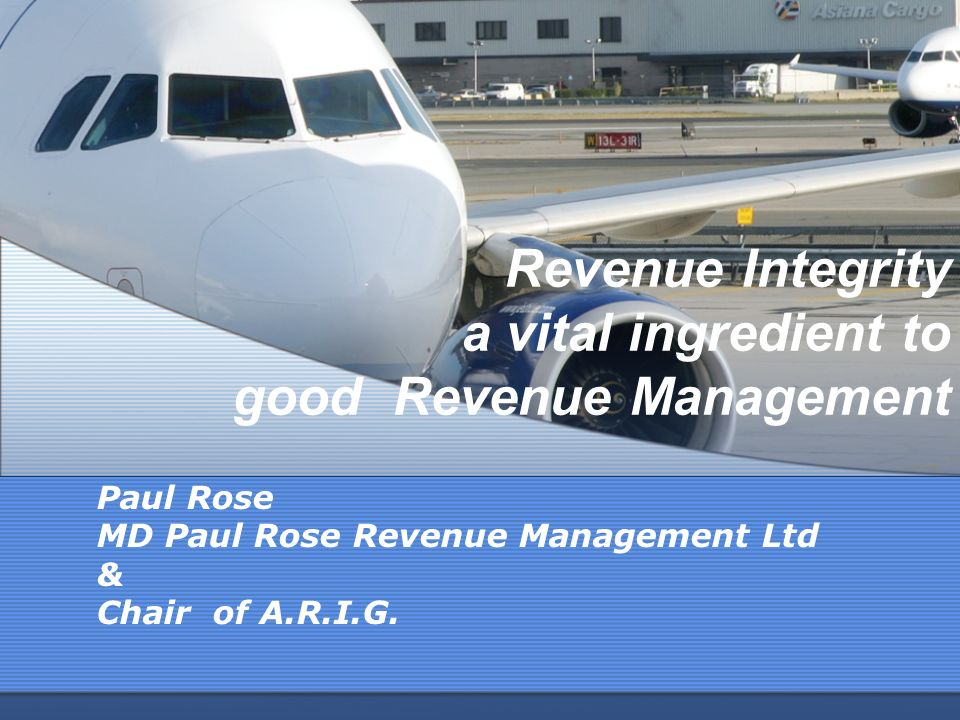 Revenue Integrity a vital ingredient to good Revenue Management Paul Rose MD Paul Rose Revenue Management Ltd & Chair of A.R.I.G.
