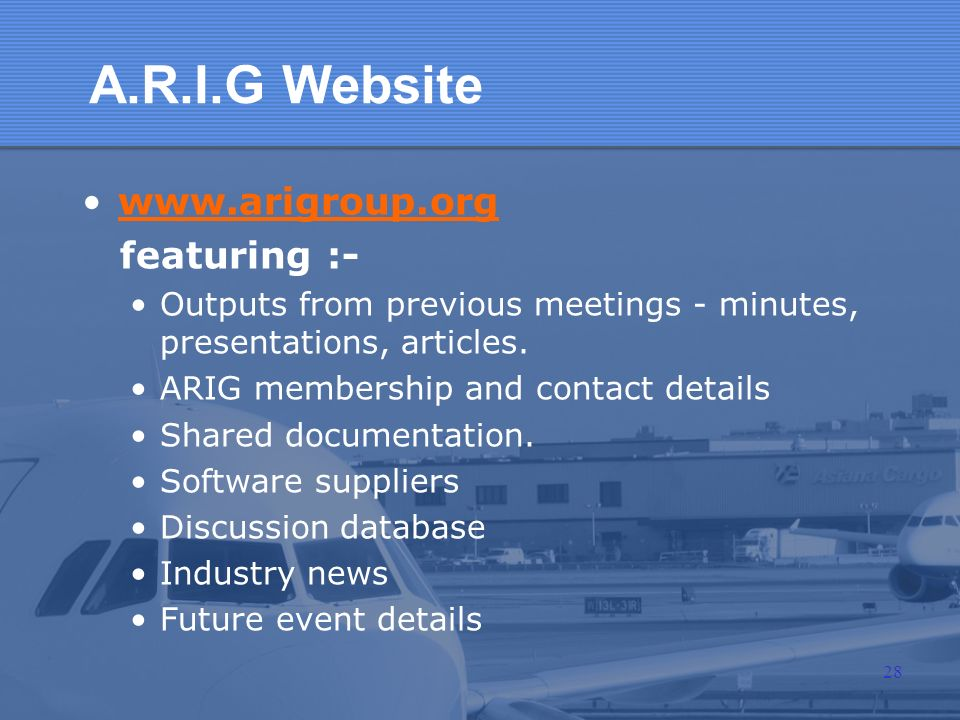 A.R.I.G Website www.arigroup.org featuring :- Outputs from previous meetings - minutes, presentations, articles. ARIG membership and contact details S
