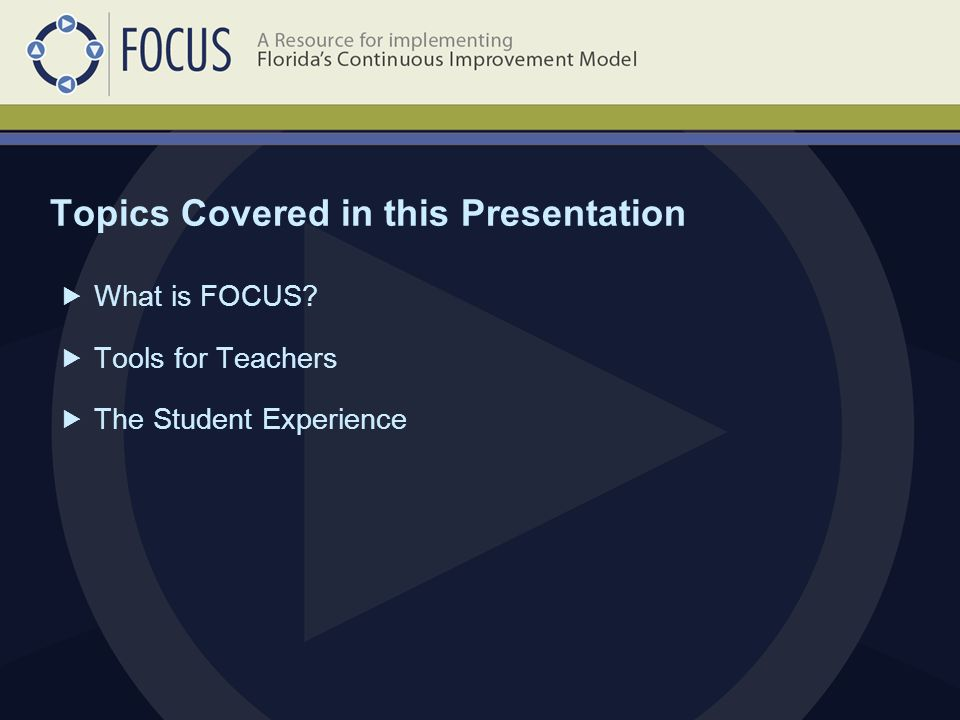 Topics Covered in this Presentation What is FOCUS Tools for Teachers The Student Experience