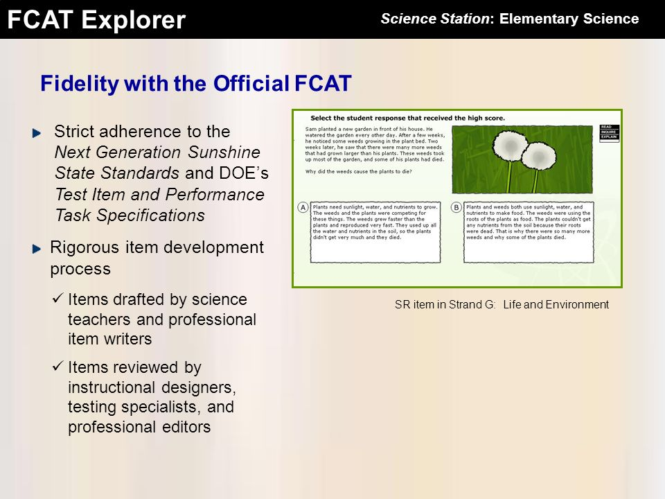 FCAT Explorer Fidelity with the Official FCAT Strict adherence to the Next Generation Sunshine State Standards and DOEs Test Item and Performance Task