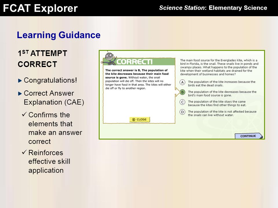 FCAT Explorer 1 ST ATTEMPT CORRECT Learning Guidance Congratulations! Correct Answer Explanation (CAE) Confirms the elements that make an answer corre