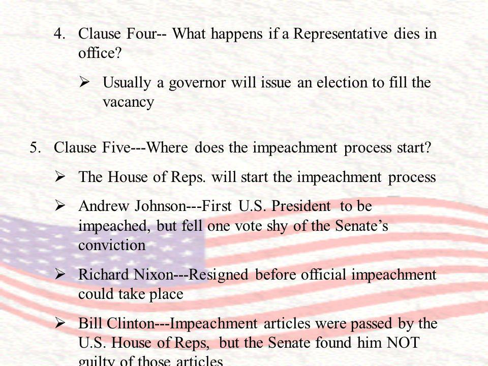 4.Clause Four-- What happens if a Representative dies in office? Usually a governor will issue an election to fill the vacancy 5.Clause Five---Where d
