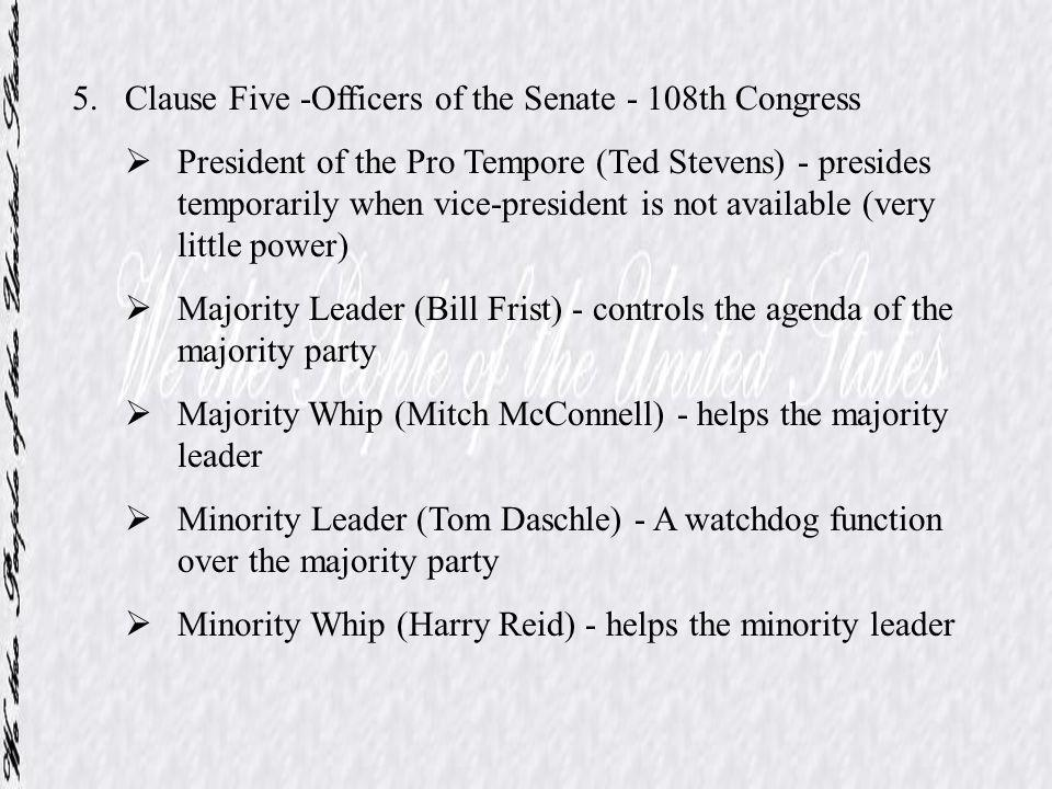 5.Clause Five -Officers of the Senate - 108th Congress President of the Pro Tempore (Ted Stevens) - presides temporarily when vice-president is not av