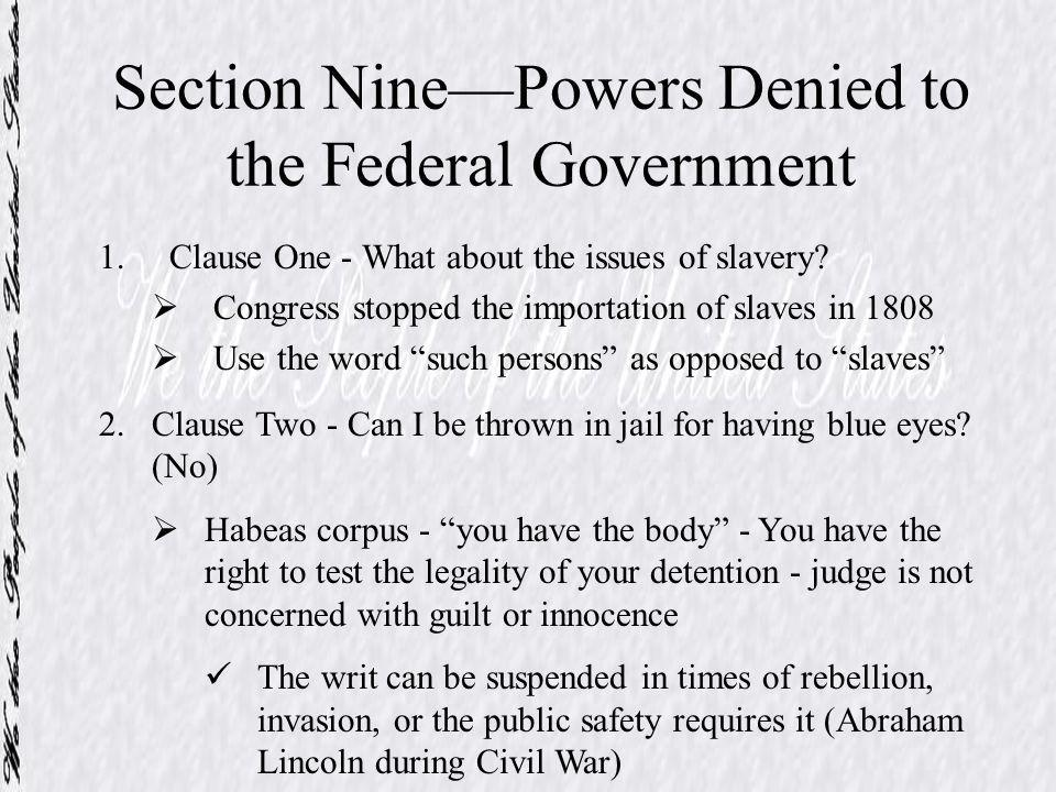 Section NinePowers Denied to the Federal Government 1.Clause One - What about the issues of slavery? Congress stopped the importation of slaves in 180
