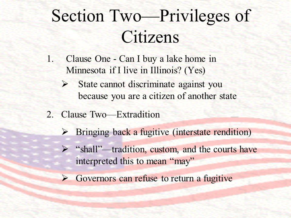 Section TwoPrivileges of Citizens 1.Clause One - Can I buy a lake home in Minnesota if I live in Illinois? (Yes) State cannot discriminate against you