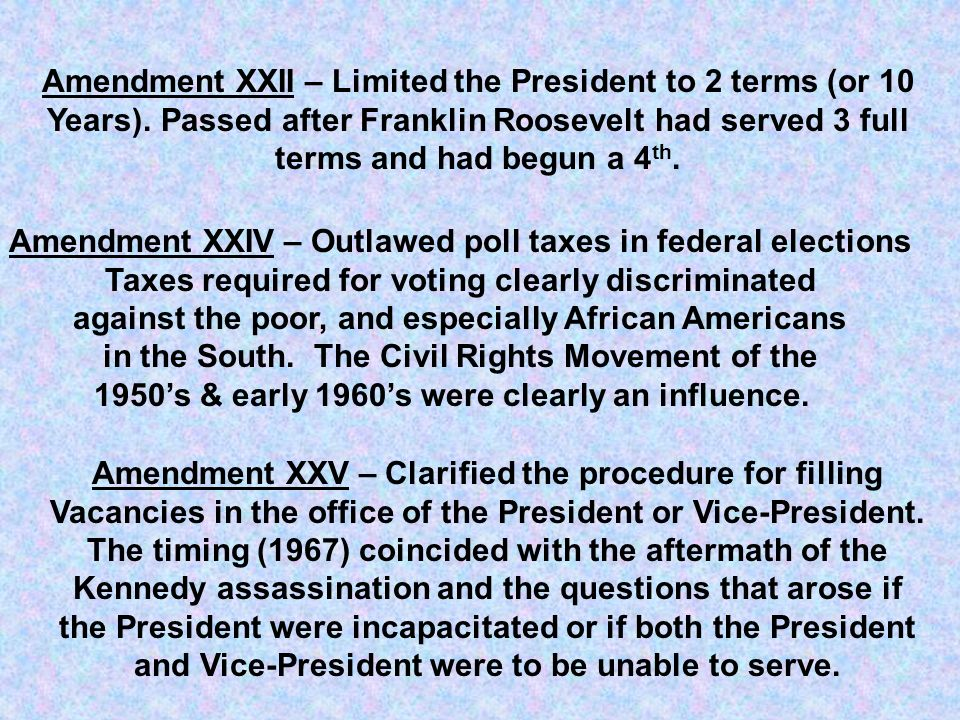 Amendment XXIV – Outlawed poll taxes in federal elections Taxes required for voting clearly discriminated against the poor, and especially African Ame
