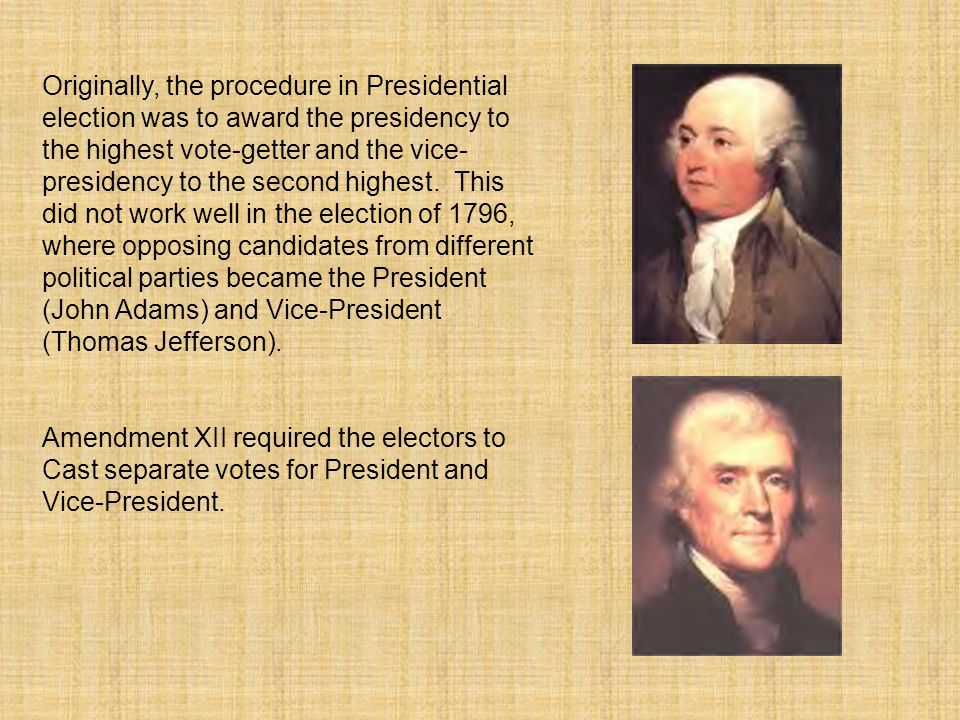 Originally, the procedure in Presidential election was to award the presidency to the highest vote-getter and the vice- presidency to the second highe
