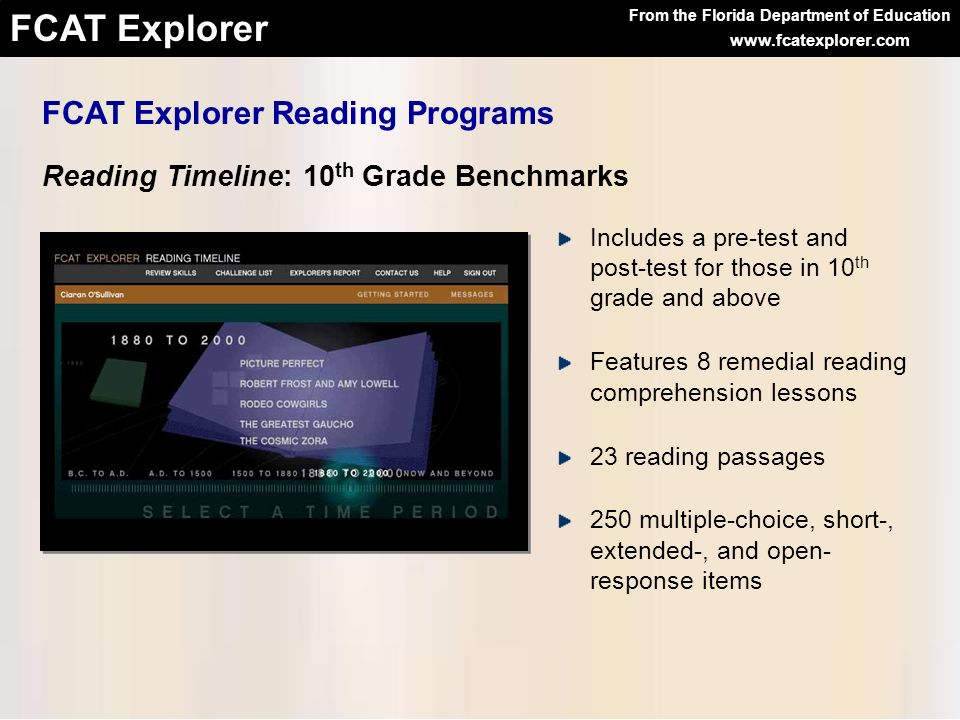 From the Florida Department of Education FCAT Explorer www.fcatexplorer.com FCAT Explorer Reading Programs Reading Timeline: 10 th Grade Benchmarks In