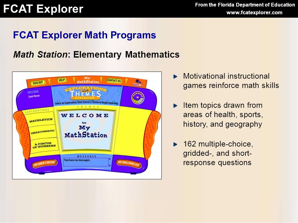 From the Florida Department of Education FCAT Explorer www.fcatexplorer.com FCAT Explorer Math Programs Math Station: Elementary Mathematics Motivatio