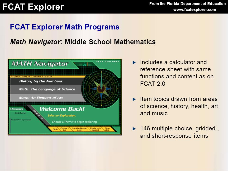 From the Florida Department of Education FCAT Explorer www.fcatexplorer.com FCAT Explorer Math Programs Math Navigator: Middle School Mathematics Incl