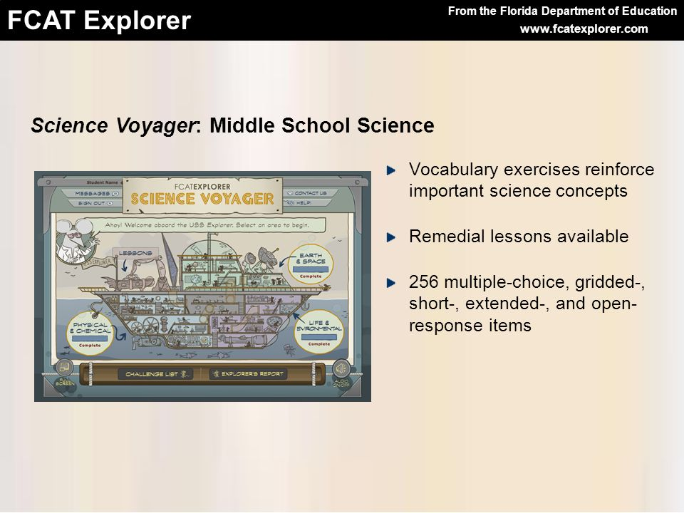 From the Florida Department of Education FCAT Explorer www.fcatexplorer.com Science Voyager: Middle School Science Vocabulary exercises reinforce impo
