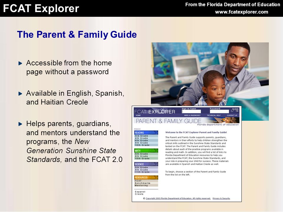 From the Florida Department of Education FCAT Explorer www.fcatexplorer.com The Parent & Family Guide Accessible from the home page without a password