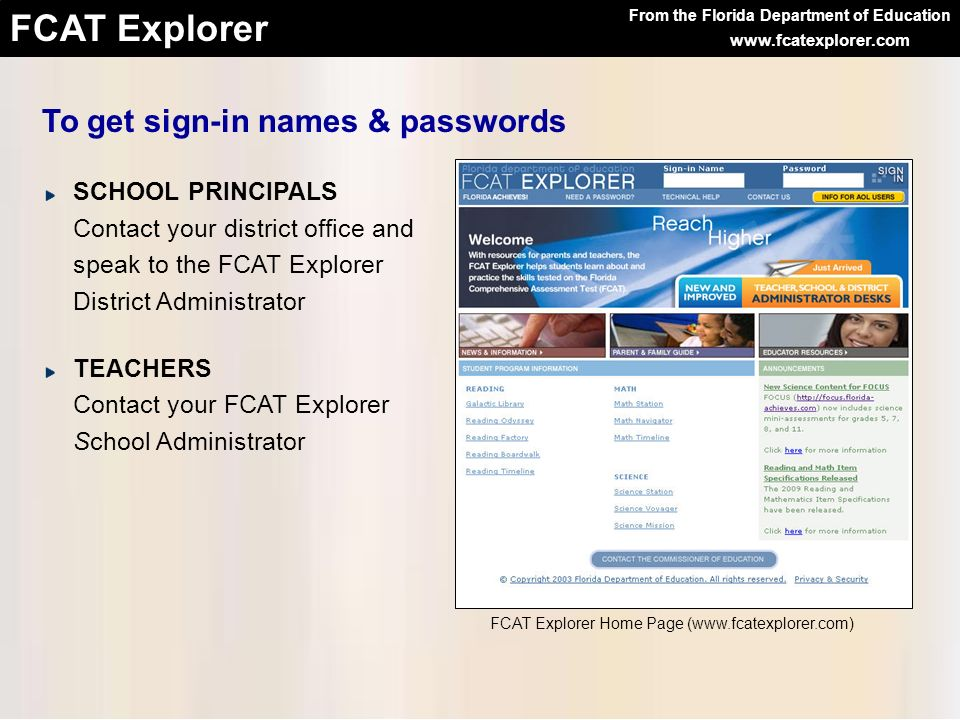 From the Florida Department of Education FCAT Explorer www.fcatexplorer.com SCHOOL PRINCIPALS Contact your district office and speak to the FCAT Explo