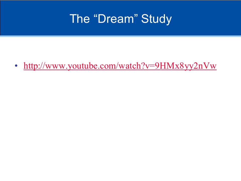 The Dream Study http://www.youtube.com/watch?v=9HMx8yy2nVw