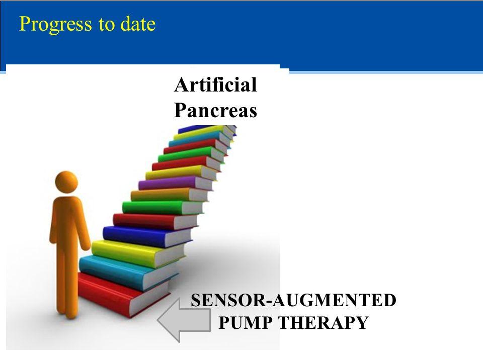 Artificial Pancreas Progress to date SENSOR-AUGMENTED PUMP THERAPY