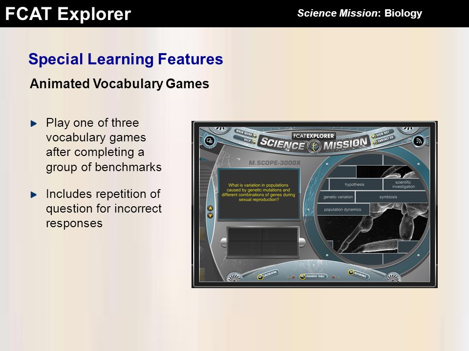 FCAT Explorer Animated Vocabulary Games Special Learning Features Play one of three vocabulary games after completing a group of benchmarks Includes r