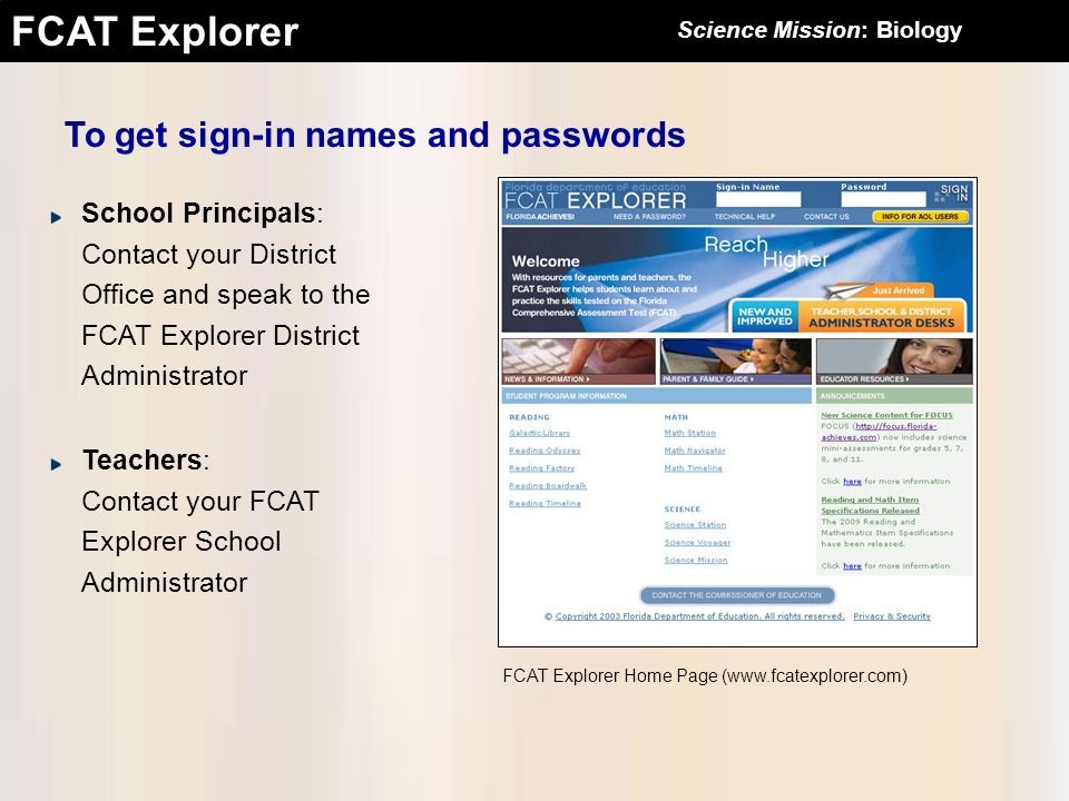 FCAT Explorer To get sign-in names and passwords School Principals: Contact your District Office and speak to the FCAT Explorer District Administrator