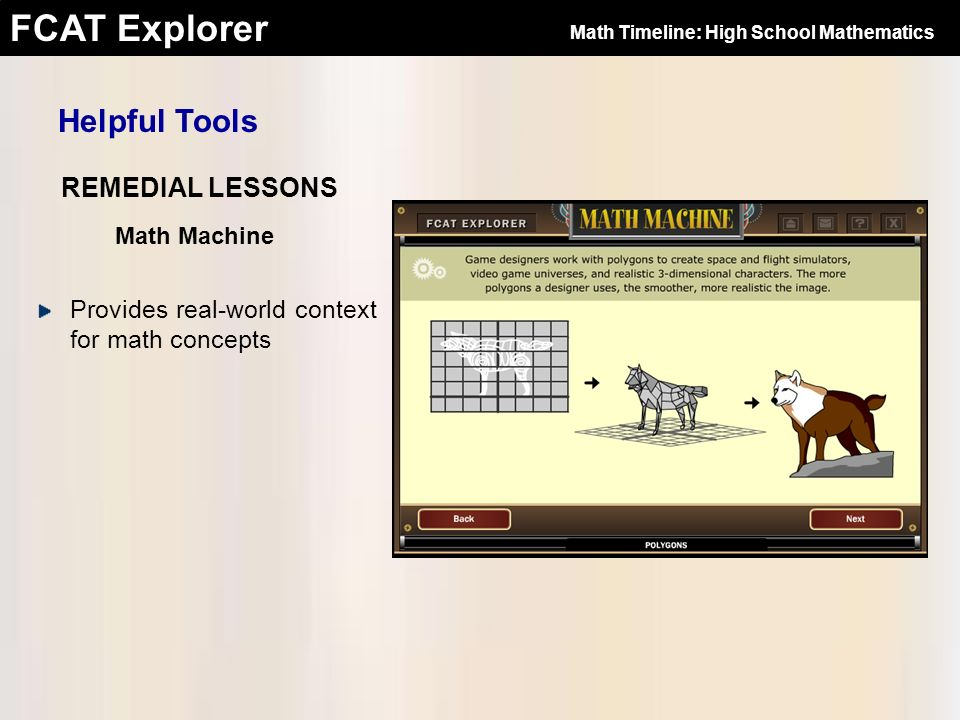 FCAT Explorer Provides real-world context for math concepts REMEDIAL LESSONS Helpful Tools Math Timeline: High School Mathematics Math Machine