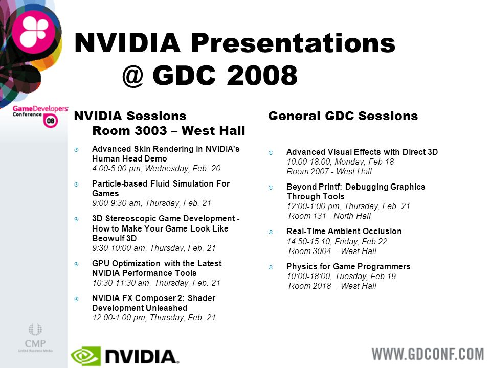 NVIDIA Presentations @ GDC 2008 NVIDIA Sessions Room 3003 – West Hall Advanced Skin Rendering in NVIDIA s Human Head Demo 4:00-5:00 pm, Wednesday, Feb.