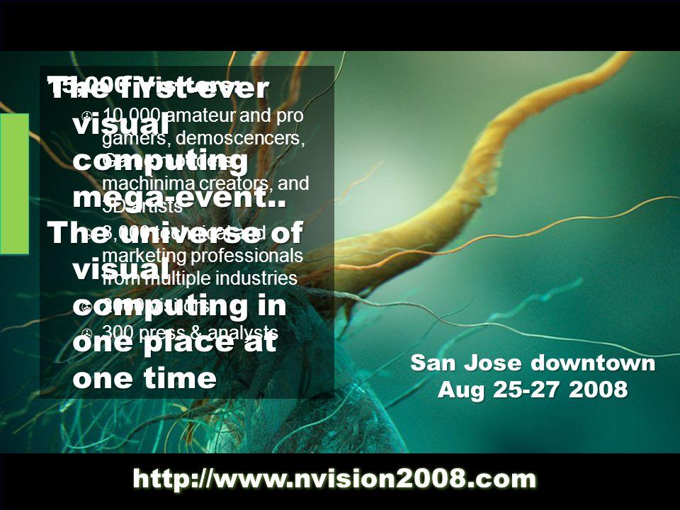 San Jose downtown Aug 25-27 2008 The first-ever visual computing mega-event..