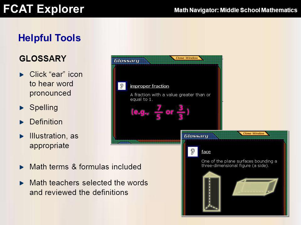 FCAT Explorer GLOSSARY Click ear icon to hear word pronounced Spelling Definition Illustration, as appropriate Math terms & formulas included Math tea
