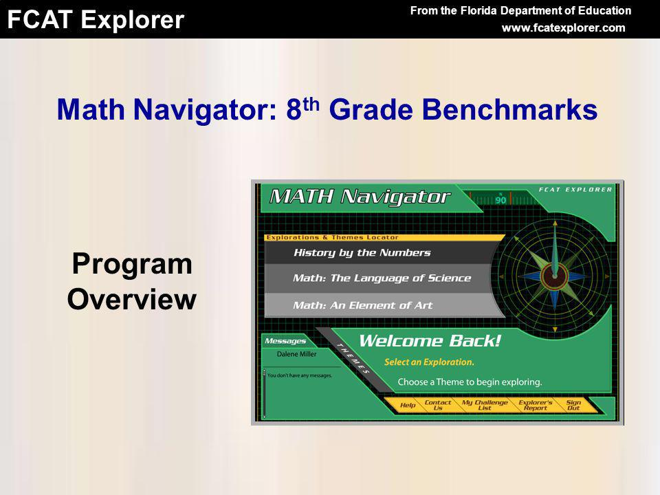 From the Florida Department of Education www.fcatexplorer.com Math Navigator: 8 th Grade Benchmarks Program Overview
