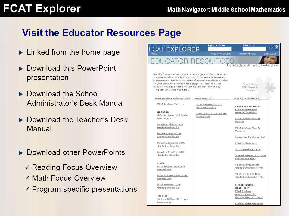 FCAT Explorer Linked from the home page Download this PowerPoint presentation Download the School Administrators Desk Manual Download the Teachers Des