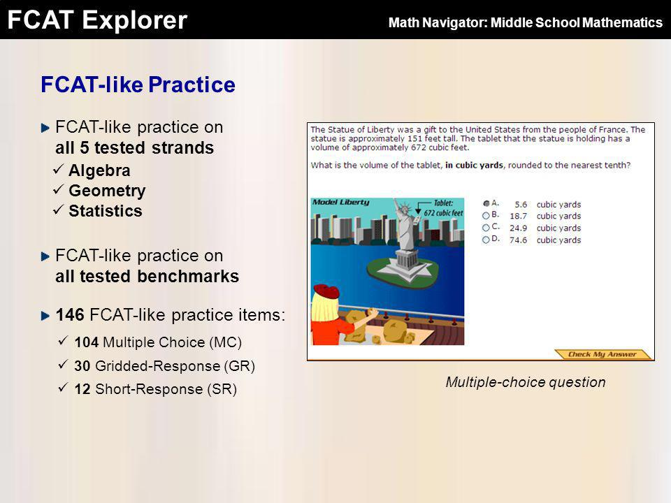 FCAT Explorer FCAT-like Practice FCAT-like practice on all 5 tested strands Algebra Geometry Statistics FCAT-like practice on all tested benchmarks 14