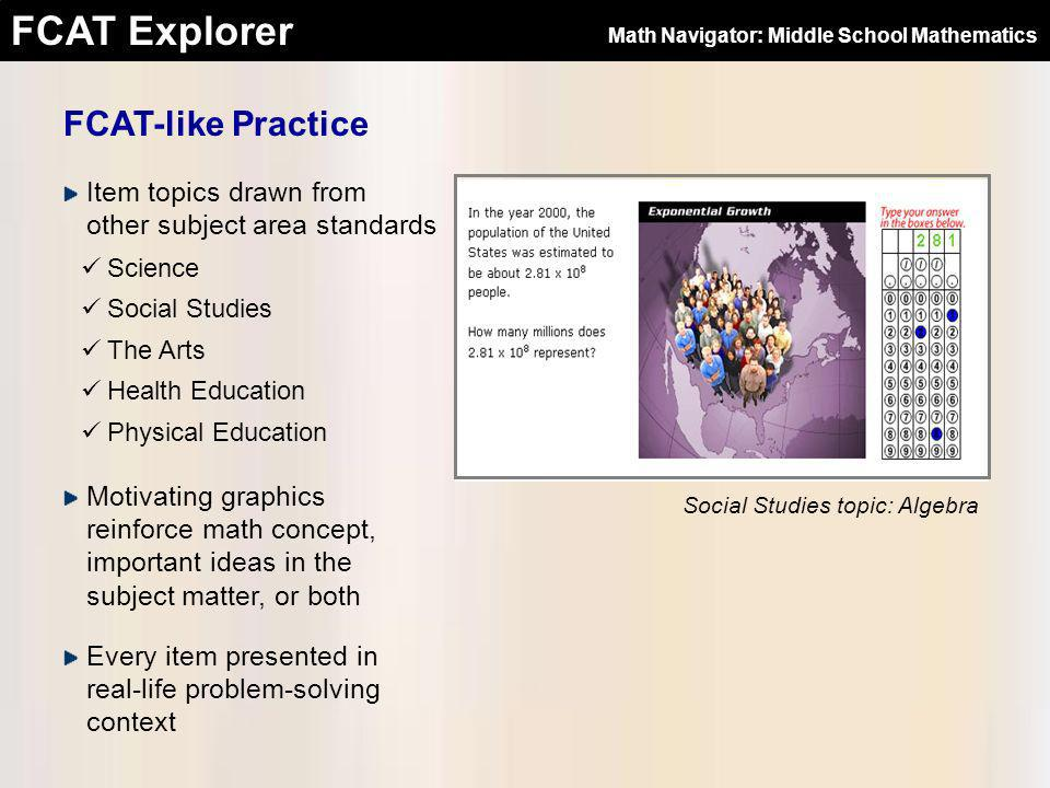 FCAT Explorer School Principals: Contact your District Office and speak to the District Administrator for the FCAT Explorer Teachers: Contact your School Administrator for the FCAT Explorer FCAT Explorer Home Page (www.fcatexplorer.com) To get sign-in names & passwords Math Navigator: Middle School Mathematics