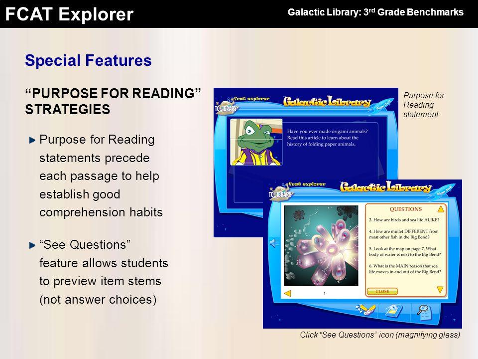 FCAT Explorer Purpose for Reading statements precede each passage to help establish good comprehension habits PURPOSE FOR READING STRATEGIES See Quest