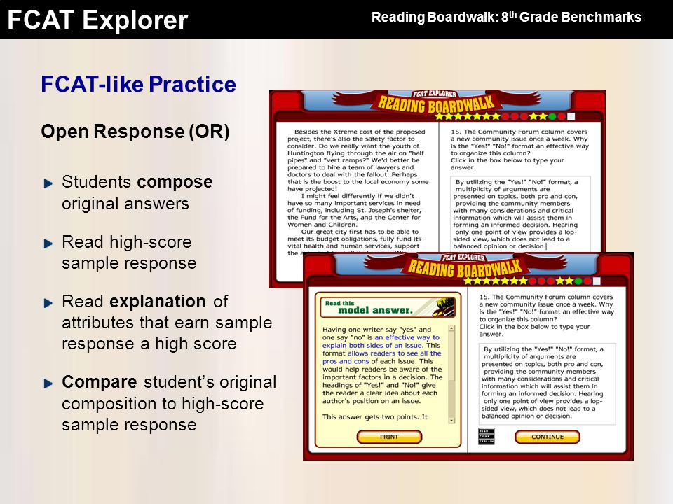 FCAT Explorer FCAT-like Practice Open Response (OR) Students compose original answers Read high-score sample response Read explanation of attributes t