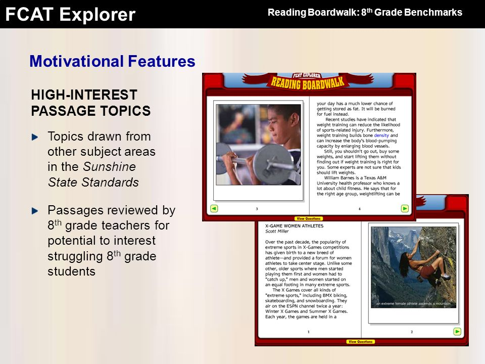 FCAT Explorer HIGH-INTEREST PASSAGE TOPICS Motivational Features Topics drawn from other subject areas in the Sunshine State Standards Passages review