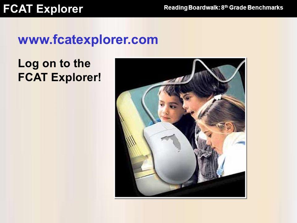 FCAT Explorer Log on to the FCAT Explorer! www.fcatexplorer.com Reading Boardwalk: 8 th Grade Benchmarks