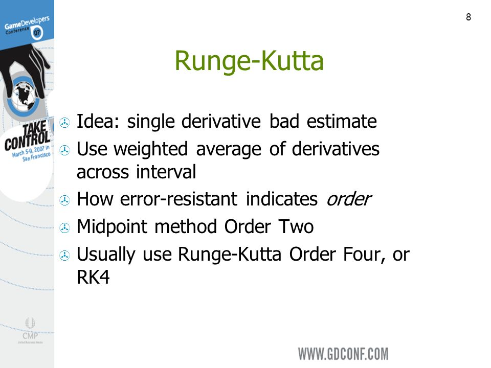 8 Runge-Kutta Idea: single derivative bad estimate Use weighted average of derivatives across interval How error-resistant indicates order Midpoint method Order Two Usually use Runge-Kutta Order Four, or RK4