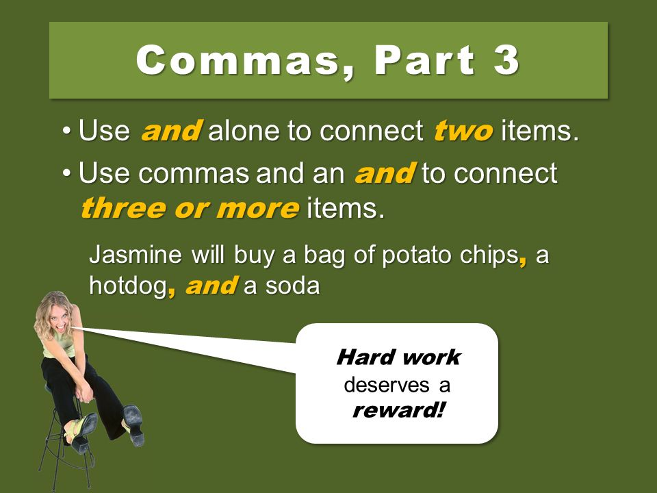 Commas, Part 2 Jasmine will pass the comma test. Slacker Sam will not.